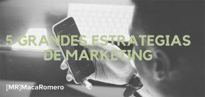 5 grandes estrategias de marketing